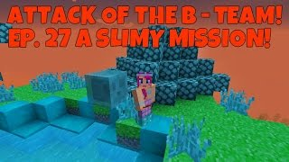 attack of the b team ep 27 a slimey misson