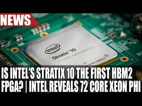 Intel Reveals First FPGA with HBM2 Or, Is It? | Intel 72 Core Xeon  Unveiled