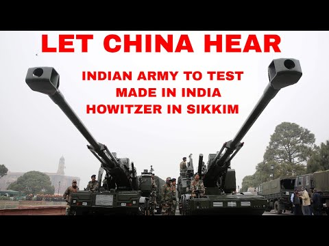 Let China hear: Indian Army to test 'Made in India' howitzer in Sikkim