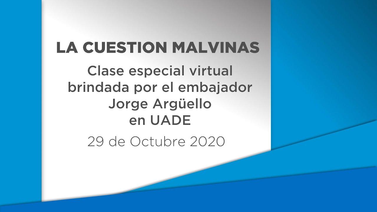 LA CUESTION MALVINAS. Clase especial virtual brindada por el embajador Jorge Argüello en UADE