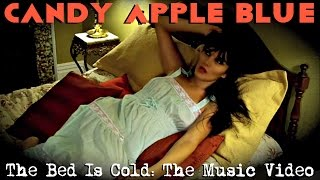 Candy Apple Blue - The Bed Is Cold (Music Video)