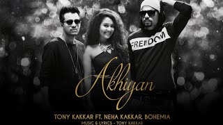 Akhiyan   Tony Kakkar ft  Neha Kakkar & Bohemia   Full Video