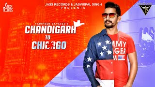 Chandigarh  To Chicago | (Full Song) | Varinder Davesar |  New Punjabi Songs 2018