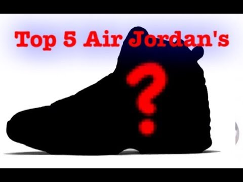 size 40 eba38 a7cac Top 5 Air Jordans of ALL TIME