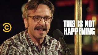 This Is Not Happening - Marc Maron - Brain Cancer - Uncensored