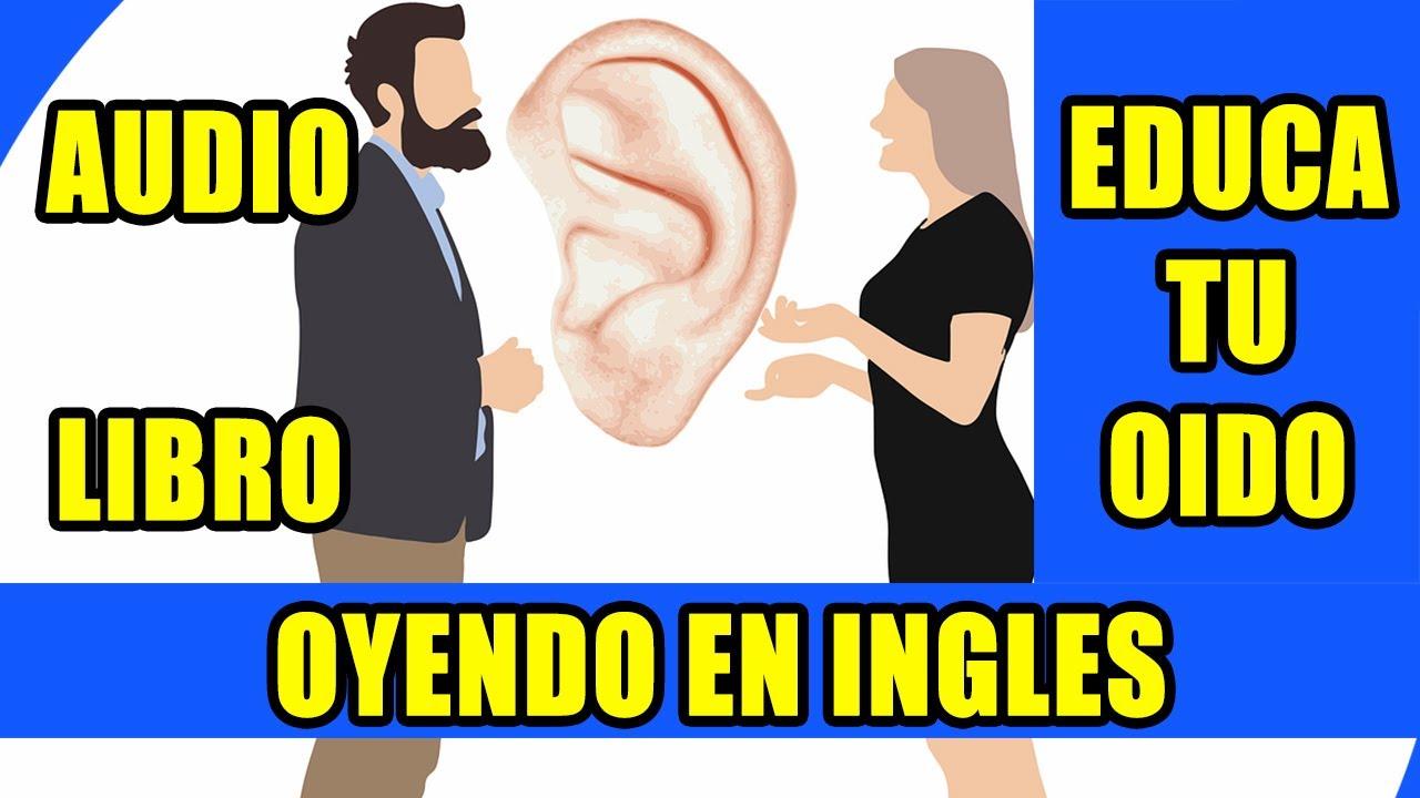 CURSO DE INGLES EDUCA TU OIDO OYENDO EN INGLES AUDIO LIBRO