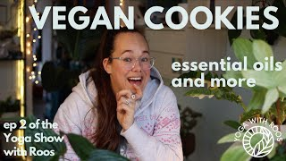 Vegan cookie recipe, essential oils and more  the Yoga Show ep 002 with Roos