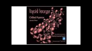 Liquid Lounge - Chilled Psyence (Episode Fifteen) Digitally Imported Psychill April 2015