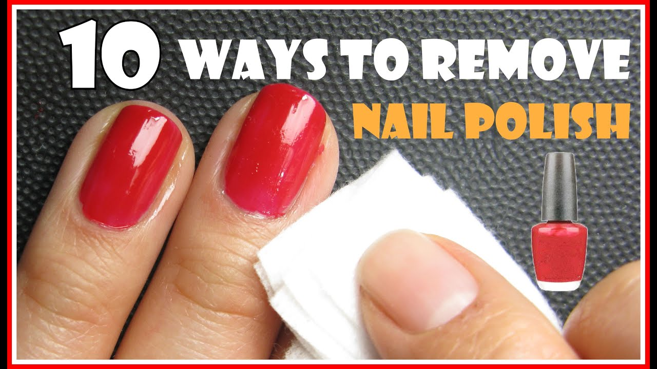 10 WAYS TO REMOVE NAIL POLISH WITH AND WITHOUT REMOVERS ...
