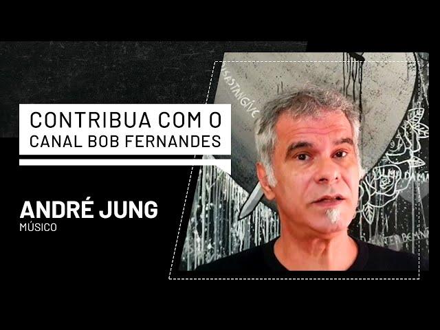ANDRE JUNG   CONTRIBUA COM O CANAL BOB FERNANDES