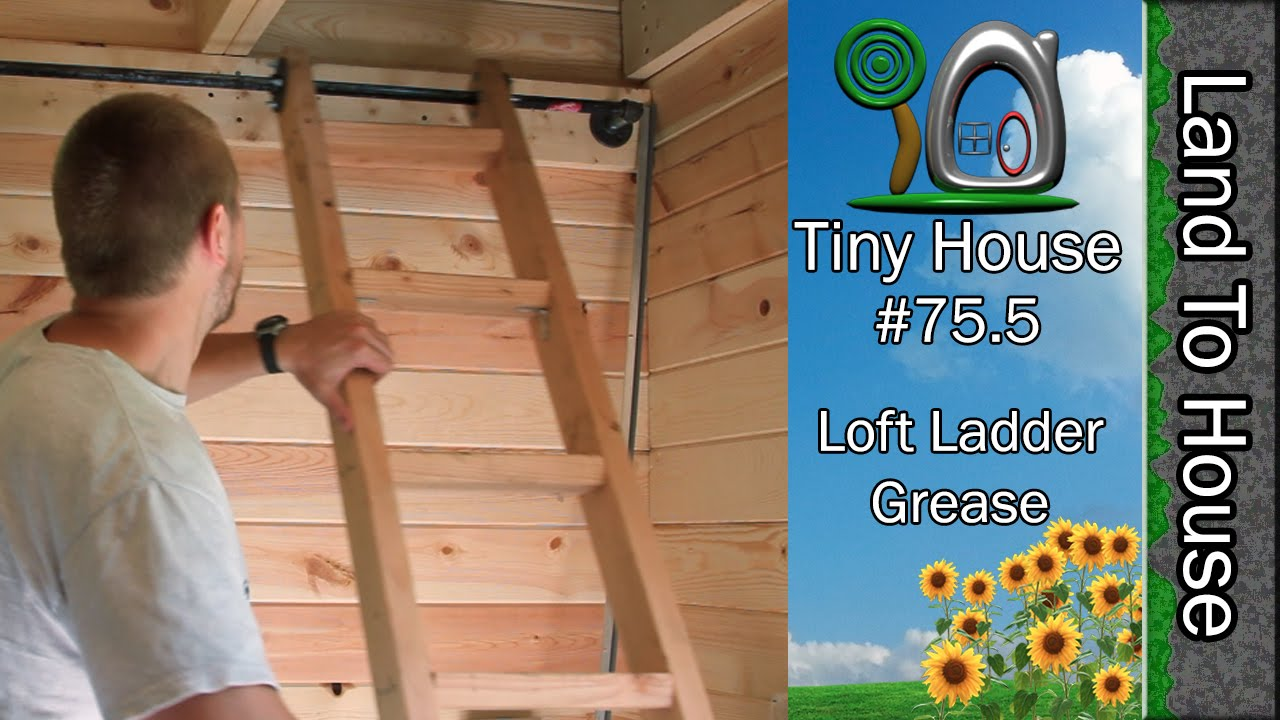 Tiny House 755 Loft Ladder Grease YouTube