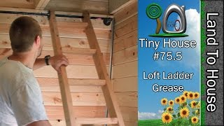 Tiny House 75.5 - Loft Ladder Grease