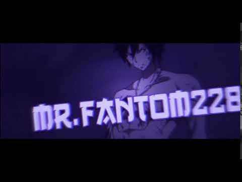 "ИНТРО ДЛЯ КАНАЛА ""MR.FANTOM228"""