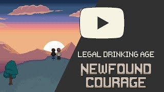 Newfound Courage | Legal drinking age
