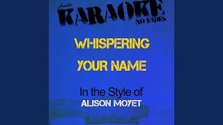 Whispering Your Name (In the Style of Alison Moyet) (Karaoke Version)