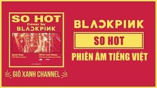 [Phiên âm tiếng Việt] So Hot (TheBlackLabel Remix) – BLACKPINK