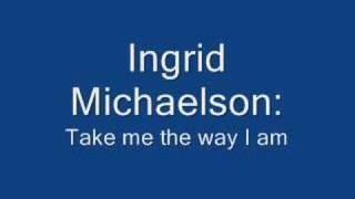 Ingrid Michaelson - Take me the way I am