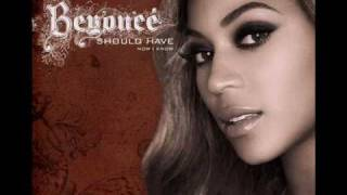 Beyoncé - Should Have (Now I Know)
