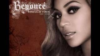 Beyoncé - Should Have (Now I Know)
