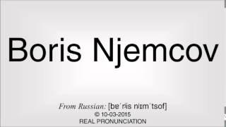 How to pronounce Boris Njemcov