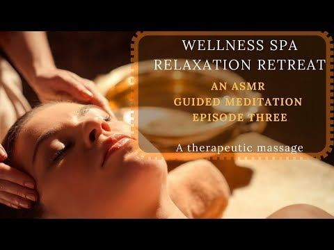 WELLNESS SPA RELAXATION RETREAT A guided meditation for sleep- episode 3 A therapeutic massage