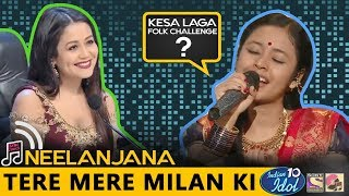 Tere Mere Milan Ki - Neelanjana - Indian Idol 10 - Neha Kakkar - 2018