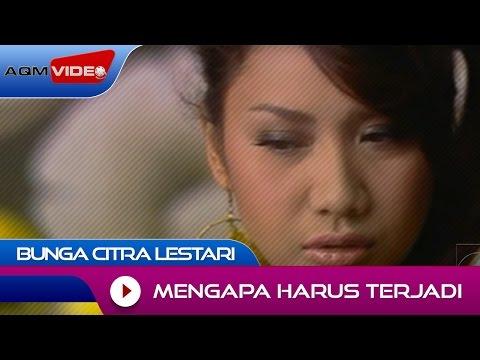 Bunga Citra Lestari - Mengapa Harus Terjadi | Official Video