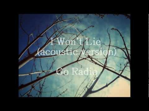 I Won't Lie-Go Radio(acoustic version)w/lyrics