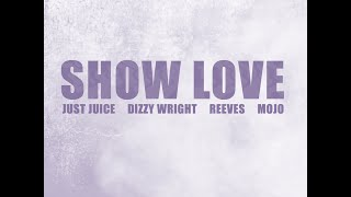 Just Juice - Show Love (feat. Dizzy Wright, Reeves of Aer & Mojo) [Prod. By C-Sick]