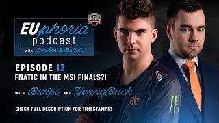 EUphoria Podcast Episode 13   Fnatic in the MSI Finals?! w/ Bwipo & Youngbuck
