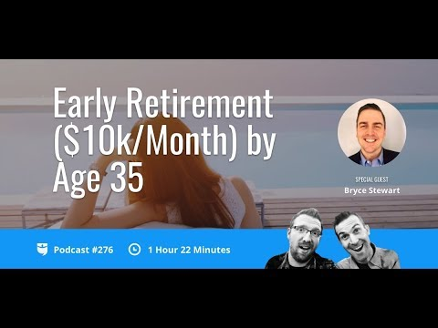 Early Retirement ($10k/Month) by Age 35 with Bryce Stewart   BP Podcast 276