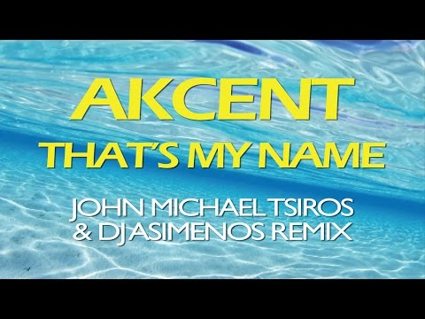Akcent - That's my Name (John Michael Tsiros & DJ Asimenos Remix)