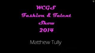 WCGS Fashion & Talent Show 2014: Matthew Tully