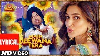 Lyrical:Main Deewana Tera | Arjun Patiala |Guru Randhawa,Nikhita G | Diljit D, Kriti S|Sachin -Jigar