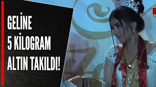 GELİNE 5 KİLOGRAM ALTIN TAKILDI