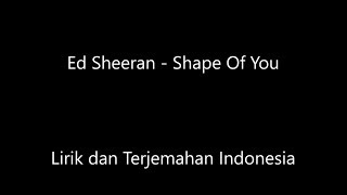 Ed Sheeran - Shape Of You Lirik dan Terjemahan Indonesia