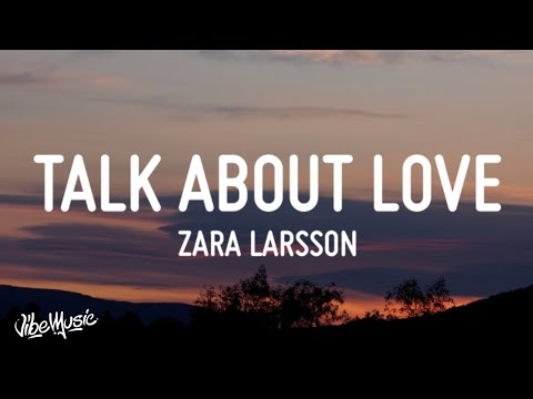 Zara Larsson 2021 Talk About Love Lyrics  video Download