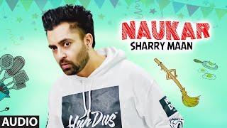 Sharry Maan: Naukar (Full Audo Song) Nick Dhammu | Ravi Raj | Latest Punjabi Songs