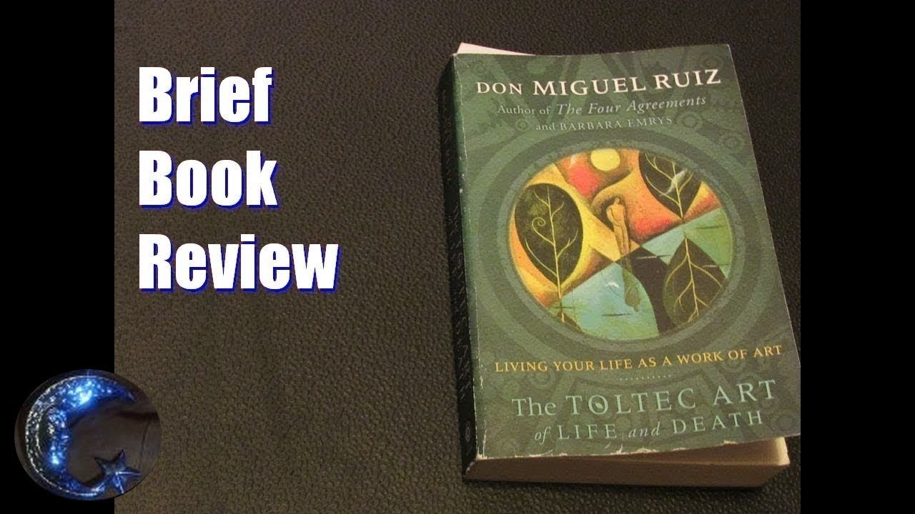 the toltec art of life and death living your life as a work of art