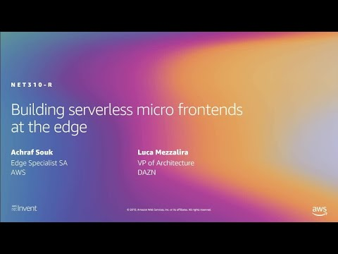 AWS Re:Invent 2019: [REPEAT 1] Building Serverless Micro Frontends At The Edge (NET310-R1)