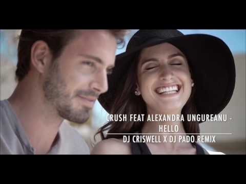 CRUSH FEAT ALEXANDRA UNGUREANU - HELLO ( DJ CRISWELL X DJ PADO REMIX )