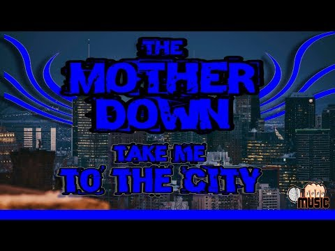 The Mother Down - Take Me To The City (OFFICIAL VIDEO)