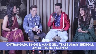 Chitrangada Singh & Mahie Gill tease Jimmy Sheirgill about his hot scenes!