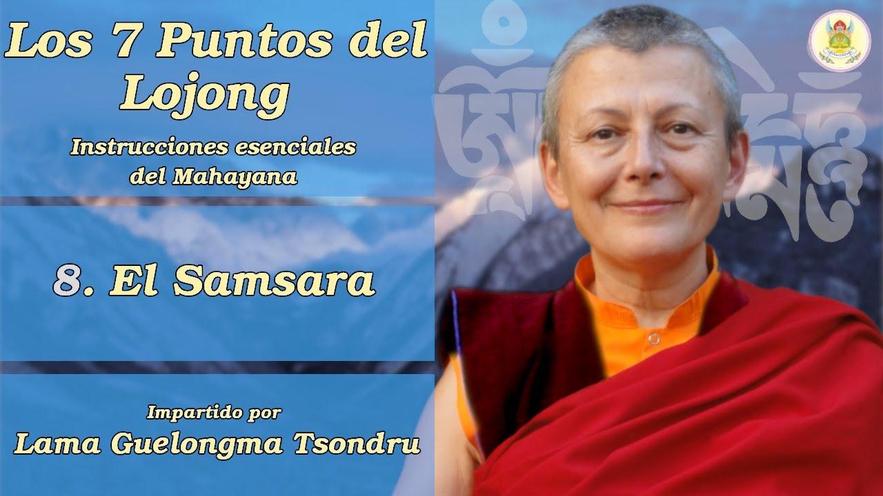 Los Siete Puntos del Lojong - (8) El Samsara - Lama Tsondru