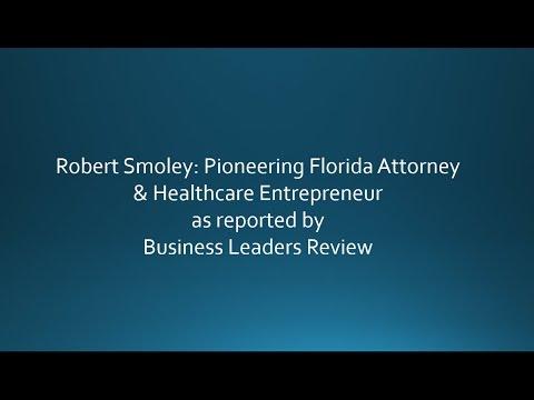 Robert Smoley- Pioneering Florida Attorney & Healthcare Entrepreneur