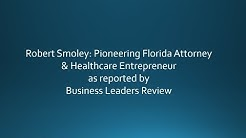 Robert Smoley- Pioneering Florida Attorney & Healthcare Entrepreneur