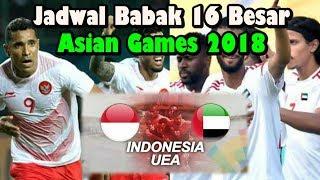 Jadwal INDONESIA vs Uni Emirates Arab (UEA) | Babak 16 Besar Sepak Bola Asian Games 2018