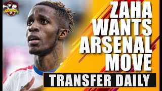 Wilfried Zaha DEMANDS Arsenal move, but how can Arsenal fund it? 🤔 Transfer Daily