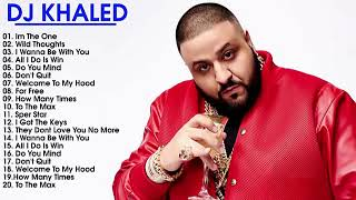 DJ Khaled Greatest Hits Full Album   Best Of DJ Khaled  Playlist 2018