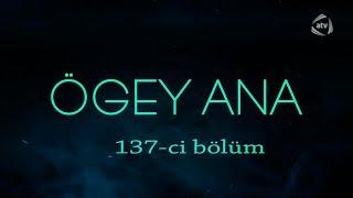 Ögey ana (137-ci bölüm)